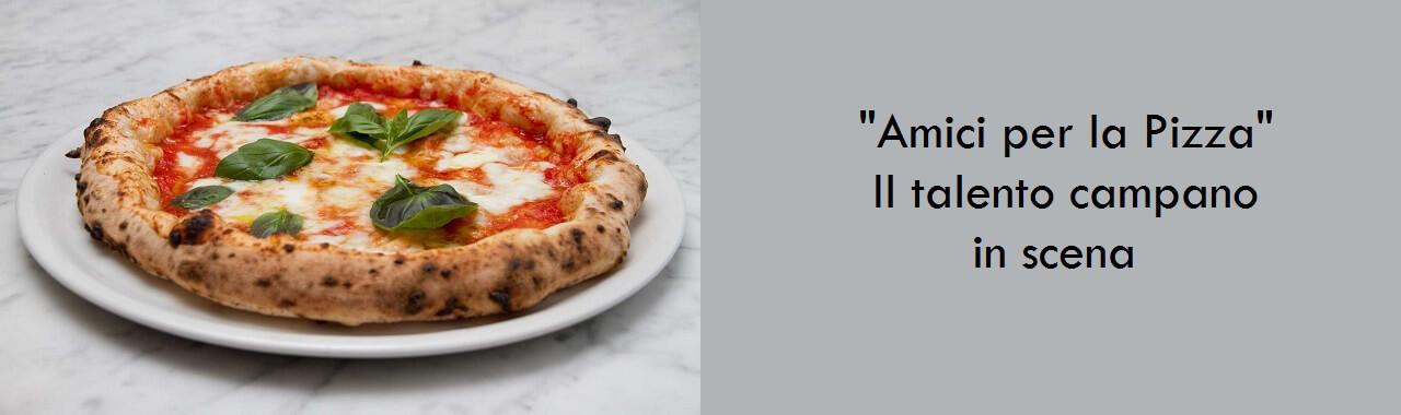 Amici per la Pizza: il talento campano in scena