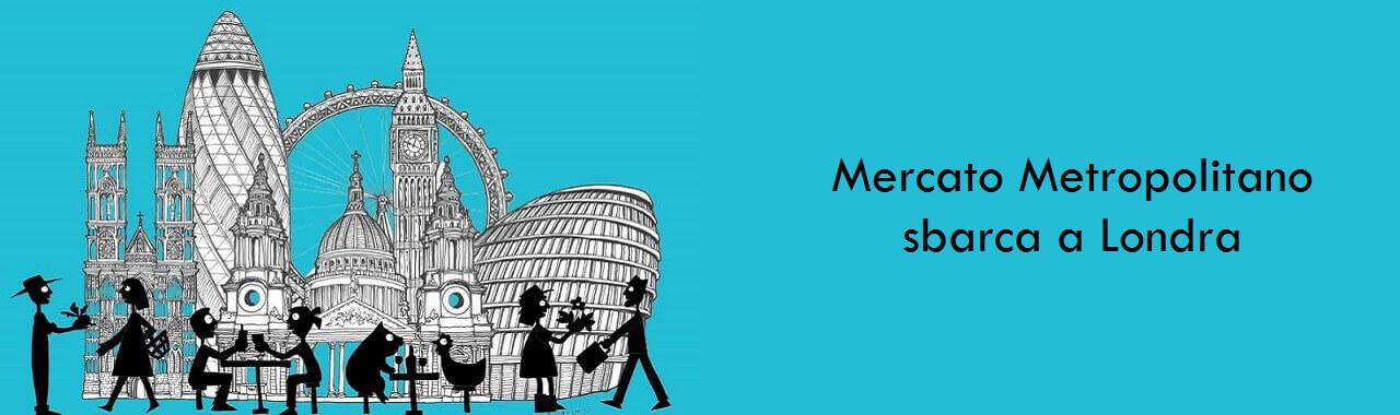 Mercato Metropolitano sbarca a Londra