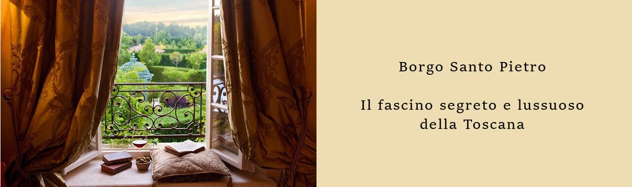 Borgo Santo Pietro, il fascino segreto e lussuoso della Toscana