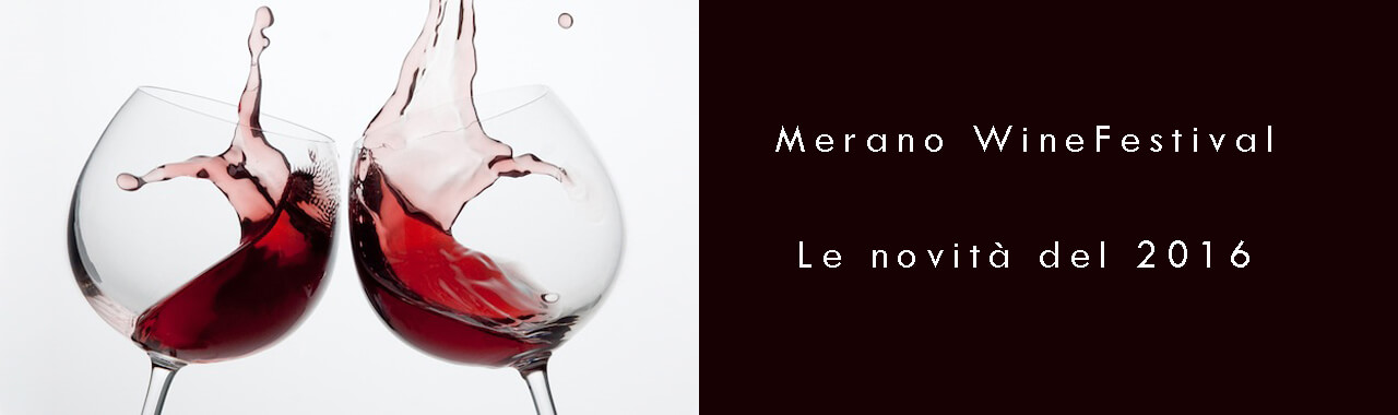 Merano WineFestival: le novità del 2016