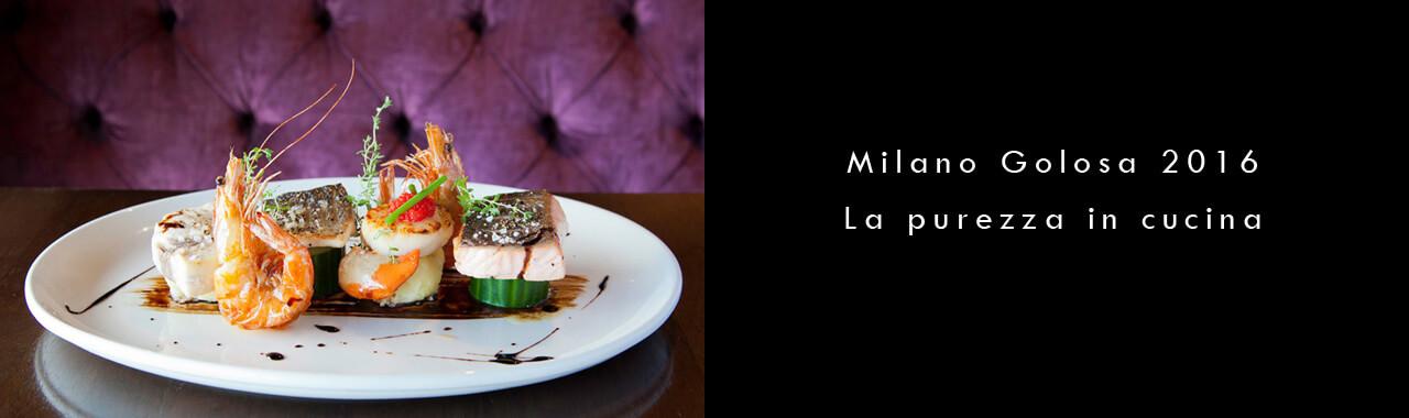 Milano Golosa 2016: la purezza in cucina