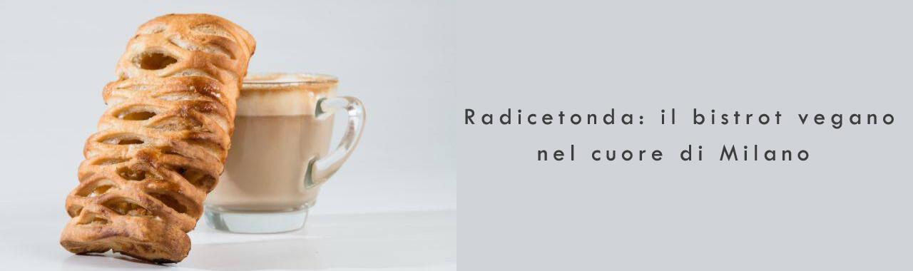 Radicetonda: il bistrot vegano nel cuore di Milano