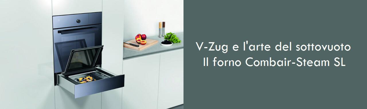 V-Zug e l'arte del sottovuoto: il forno Combair Steam SL