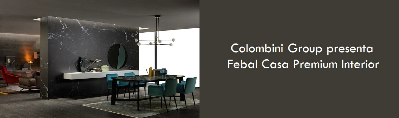 Colombini Group presenta Febal Casa Premium Interior Cucine d\'Italia