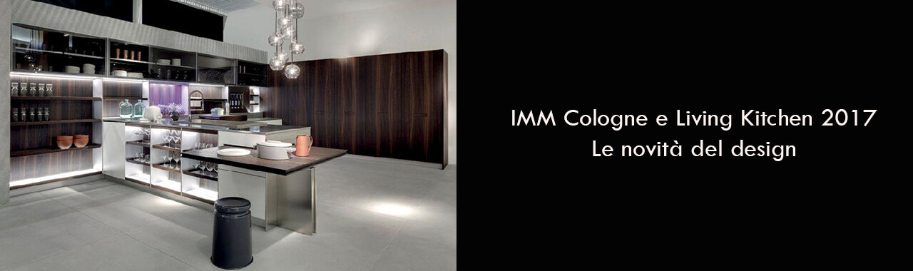 IMM Cologne e Living Kitchen 2017: le novità del design