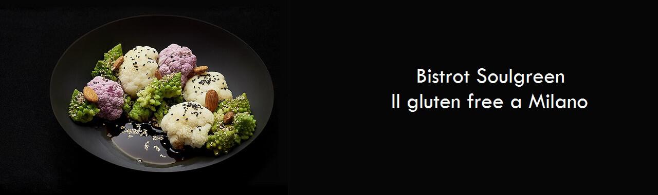 Bistrot Soulgreen: il gluten free a Milano