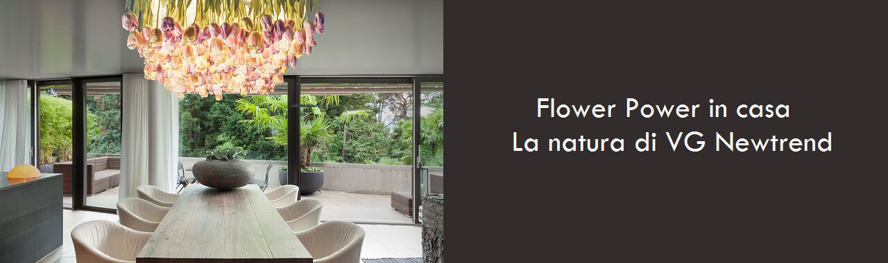 Flower Power in casa: la natura di VG Newtrend