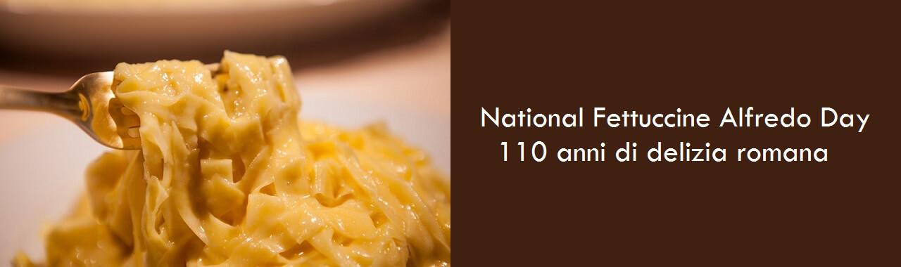 National Fettuccine Alfredo Day: 110 anni di delizia romana