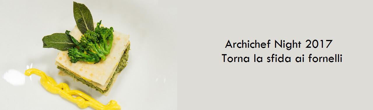 Archichef Night 2017: torna la sfida ai fornelli