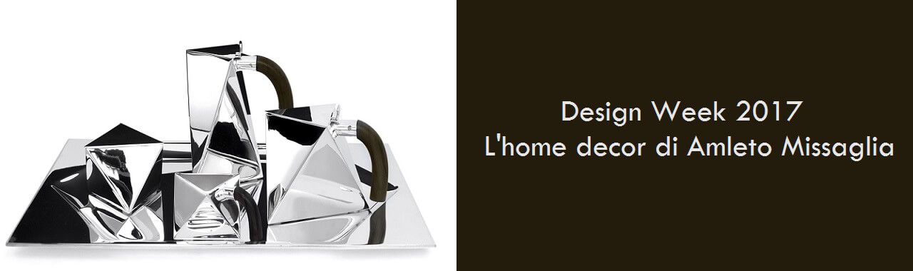 Design Week 2017: l'home decor di Amleto Missaglia
