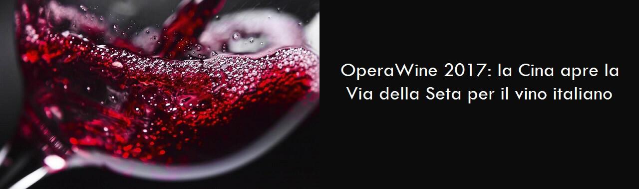 OperaWine 2017: la Cina apre la Via della Seta per il vino italiano