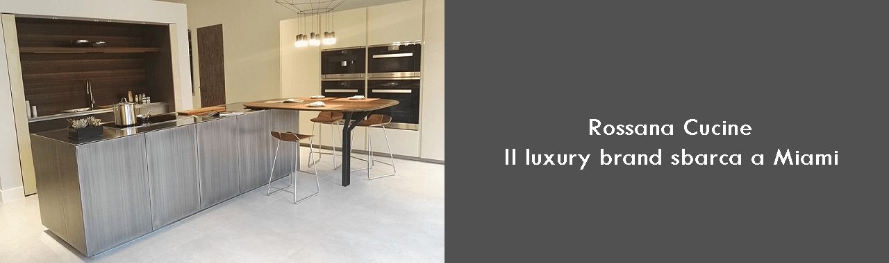 Rossana Cucine: il luxury brand sbarca a Miami