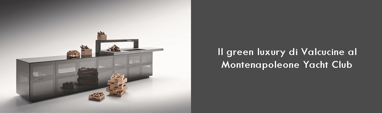 Il green luxury di Valcucine al Montenapoleone Yacht Club