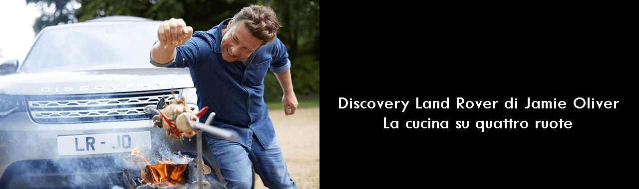 Discovery Land Rover di Jamie Oliver: la cucina su quattro ruote