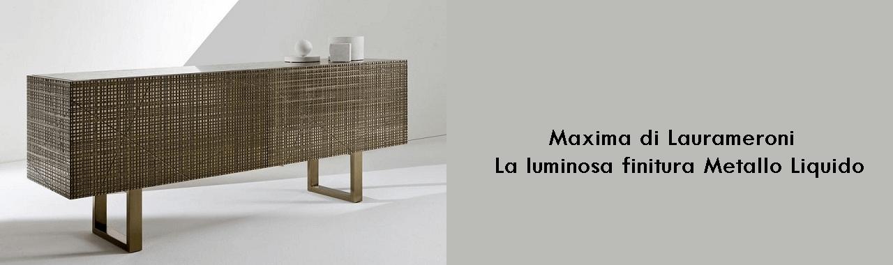 Maxima di Laurameroni: la luminosa finitura Metallo Liquido