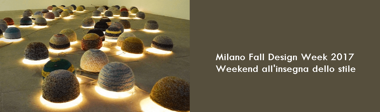 Milano Fall Design Week 2017: weekend all'insegna dello stile