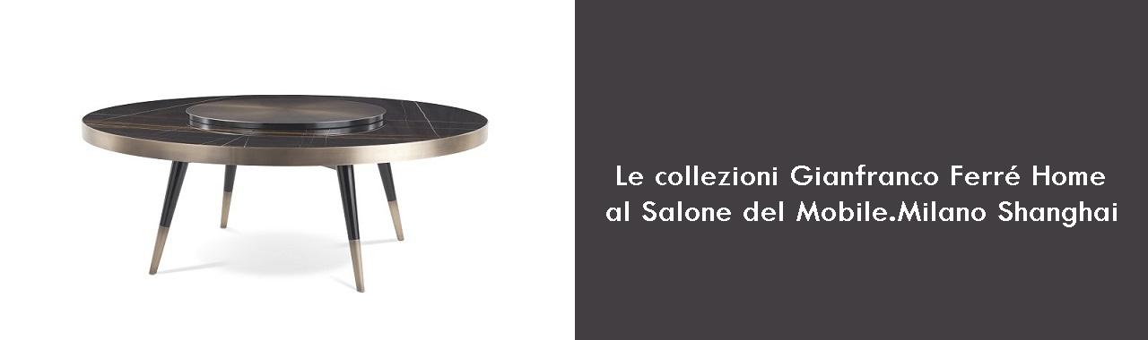 Le collezioni Gianfranco Ferré Home al Salone del Mobile.Milano Shanghai