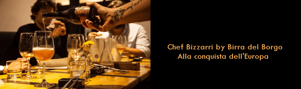 Chef Bizzarri by Birra del Borgo: alla conquista dell'Europa
