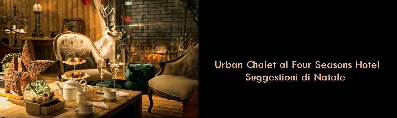 Urban Chalet al Four Seasons Hotel: suggestioni di Natale
