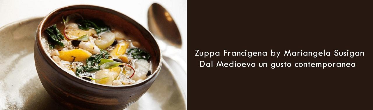 Zuppa Francigena by Mariangela Susigan: dal Medioevo un gusto contemporaneo