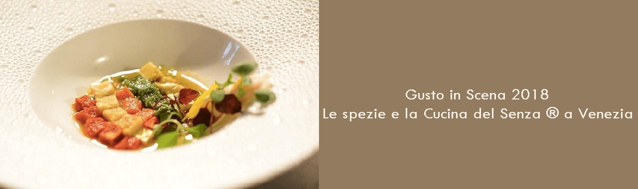Gusto in Scena 2018: le spezie e la Cucina del Senza ® a Venezia