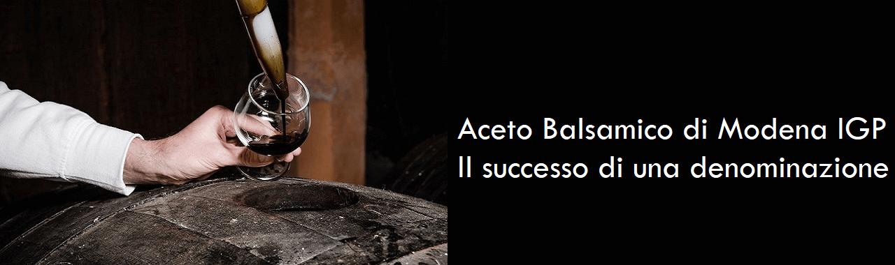 Aceto Balsamico di Modena IGP: il successo di una denominazione