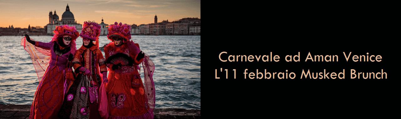 Carnevale ad Aman Venice: l'11 febbraio Musked Brunch