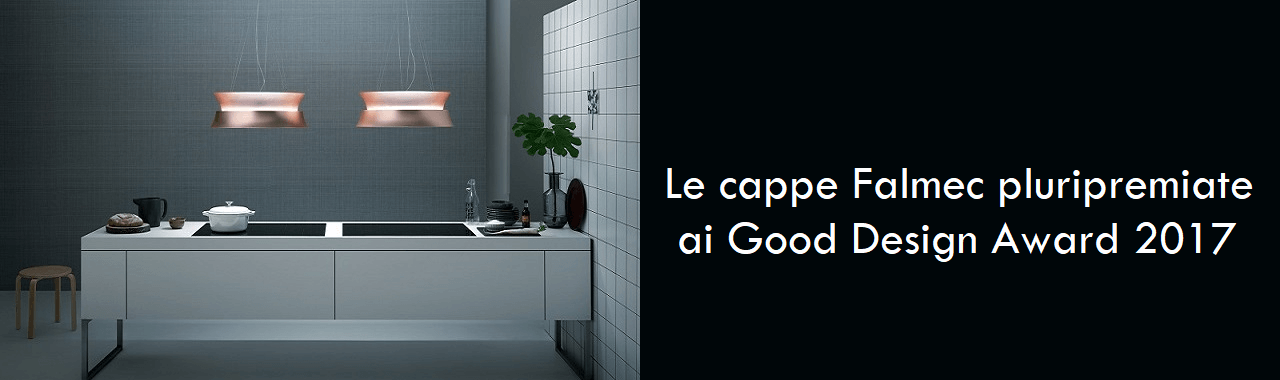 Le cappe Falmec pluripremiate ai Good Design Award 2017
