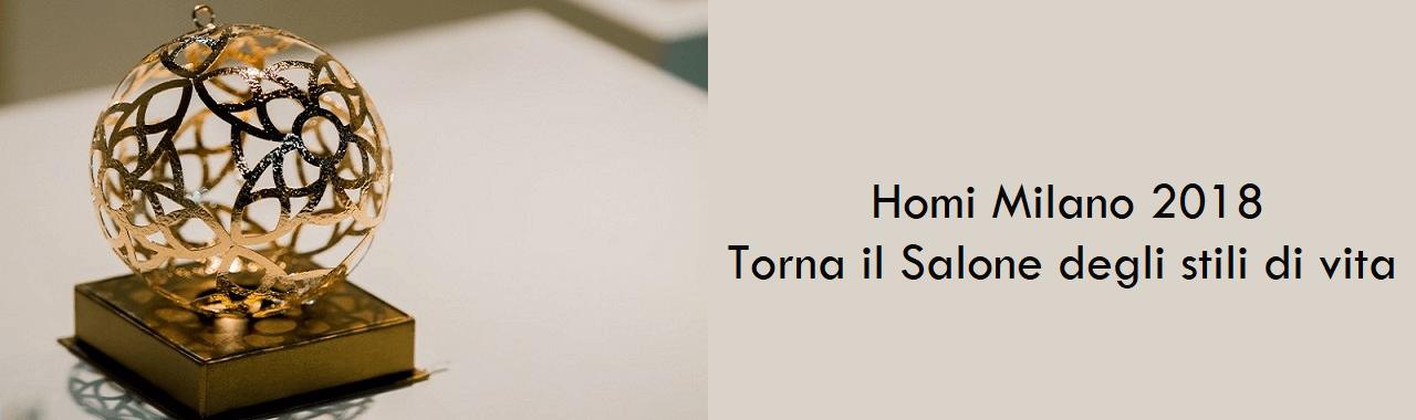 Homi Milano 2018: torna il Salone degli stili di vita