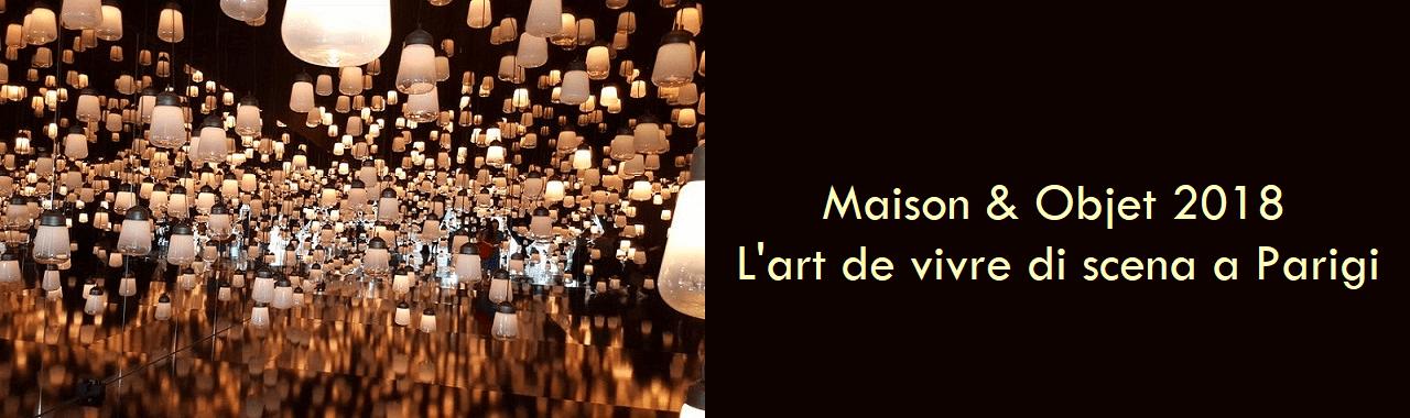 Maison et Objet 2018: l'art de vivre di scena a Parigi