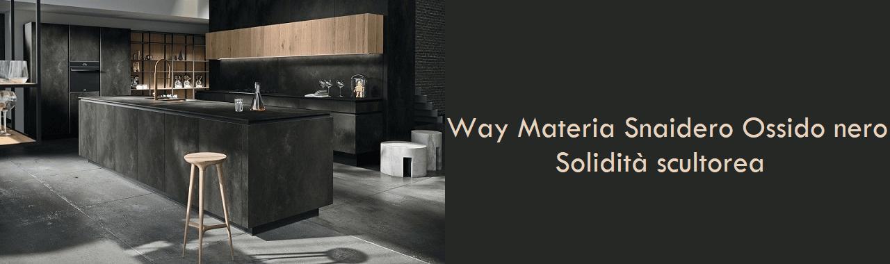 Way Materia Snaidero Ossido nero: solidità scultorea
