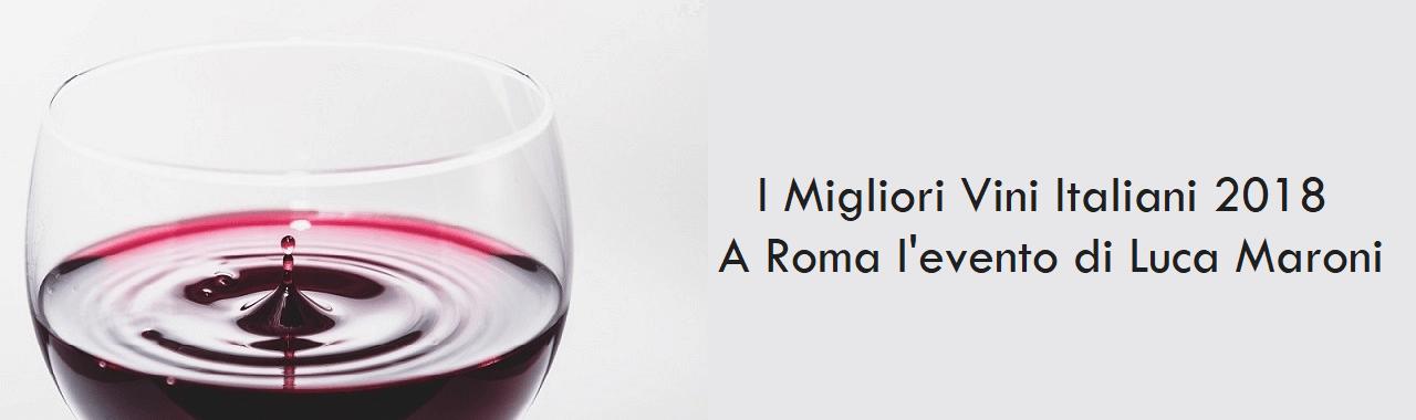 I Migliori Vini Italiani 2018: a Roma l'evento di Luca Maroni