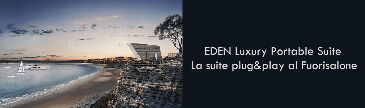 EDEN Luxury Portable Suite: la suite plug&play al Fuorisalone