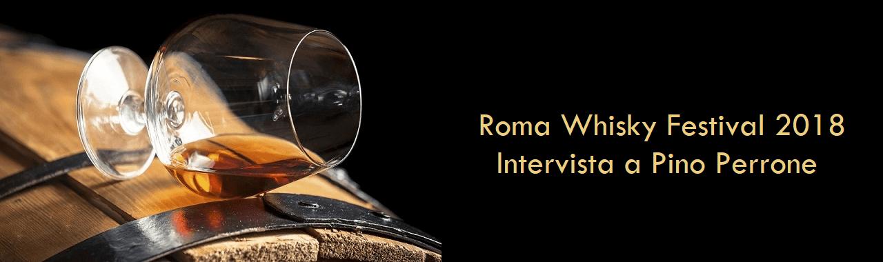 Roma Whisky Festival 2018: intervista a Pino Perrone