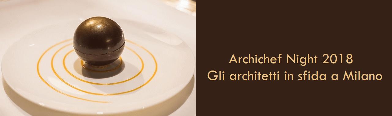 Archichef Night 2018: gli architetti in sfida a Milano