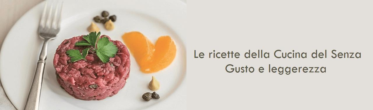 Le ricette della Cucina del Senza ®: gusto e leggerezza