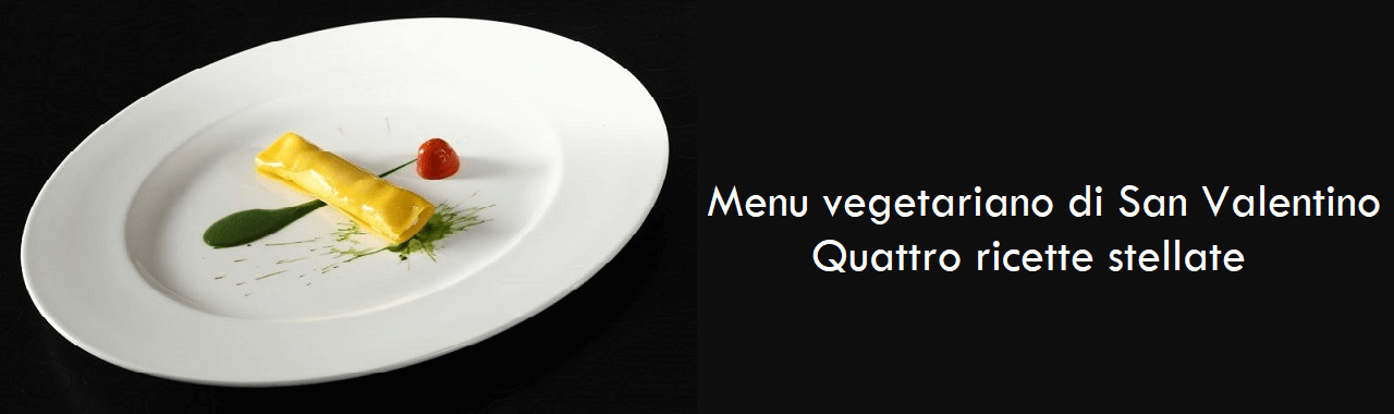 Menu vegetariano di San Valentino: quattro ricette stellate