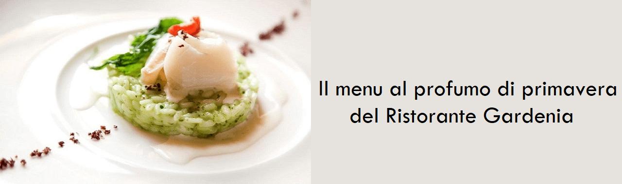 Il menu al profumo di primavera del Ristorante Gardenia
