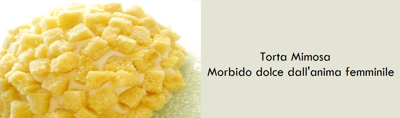 Torta Mimosa: morbido dolce dall'anima femminile