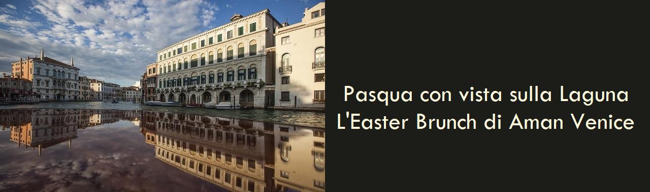 Pasqua con vista sulla Laguna: l'Easter Brunch di Aman Venice