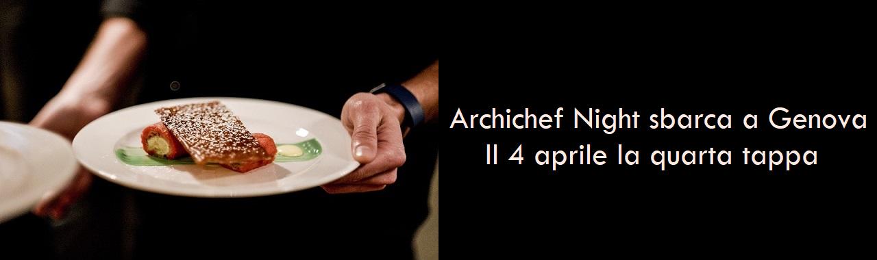 Archichef Night sbarca a Genova: il 4 aprile la quarta tappa