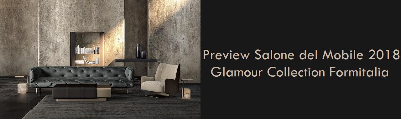 Preview Salone del Mobile 2018: Glamour Collection Formitalia