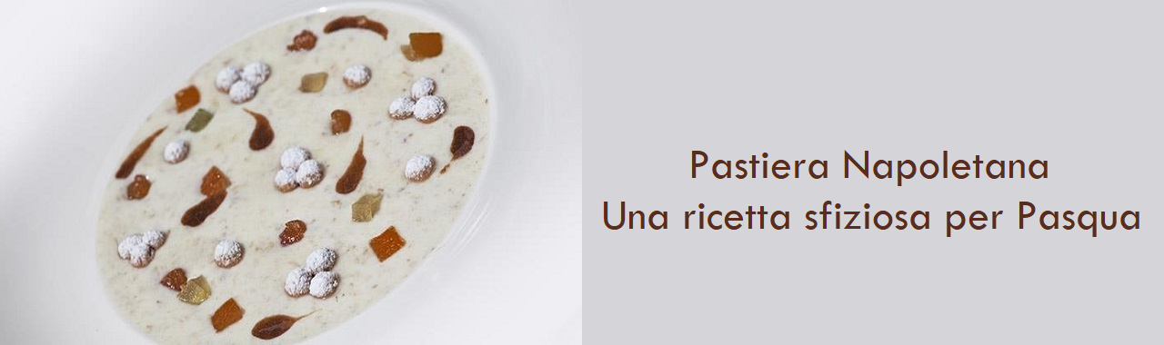 Pastiera Napoletana: una ricetta sfiziosa per Pasqua