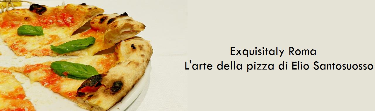 Exquisitaly Roma: l'arte della pizza di Elio Santosuosso