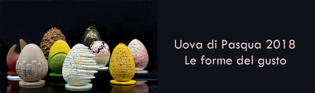 Uova di Pasqua 2018: le forme del gusto