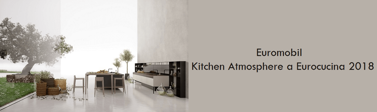 Euromobil: Kitchen Atmosphere a Eurocucina 2018
