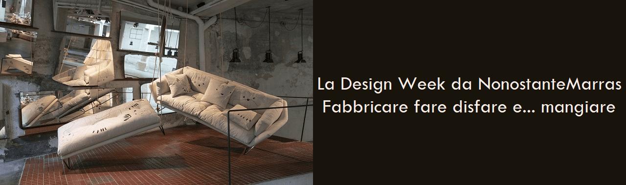 La Design Week da NonostanteMarras: Fabbricare, fare, disfare e… mangiare
