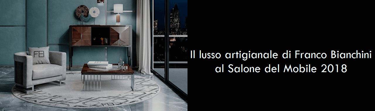 Il lusso artigianale di Franco Bianchini al Salone del Mobile 2018