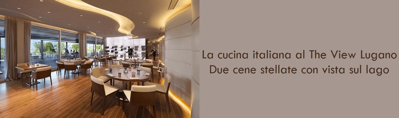 La cucina italiana al The View Lugano: due cene stellate con vista sul lago