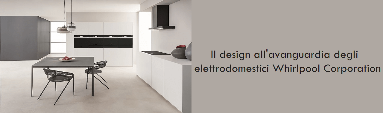 Il design all'avanguardia degli elettrodomestici Whirlpool Corporation
